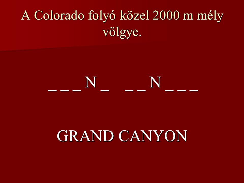 A Colorado folyó közel 2000 m mély völgye. _ _ _ N _ _ _ N _ _ _ GRAND CANYON
