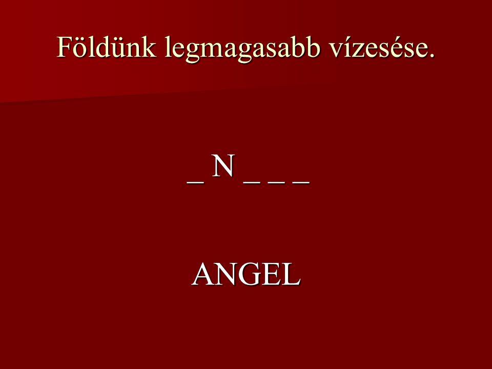 Földünk legmagasabb vízesése. _ N _ _ _ ANGEL