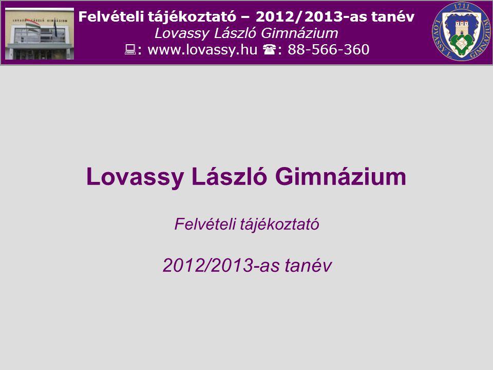 Felvételi tájékoztató – 2012/2013-as tanév Lovassy László Gimnázium  : www.lovassy.hu  : 88-566-360 Kollégiumi elhelyezés  Veszprémi Középiskolai Kollégium –Veszprém, Stadion utca 21.