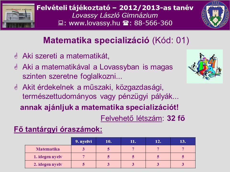 Felvételi tájékoztató – 2012/2013-as tanév Lovassy László Gimnázium  : www.lovassy.hu  : 88-566-360 Matematika specializáció (Kód: 01)  Aki szereti
