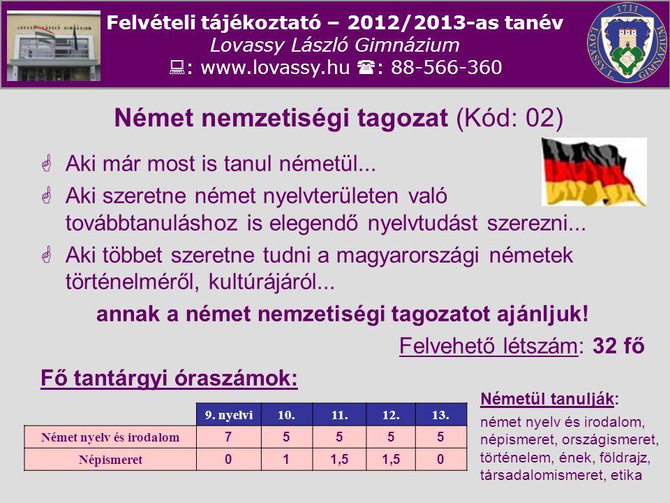 Felvételi tájékoztató – 2012/2013-as tanév Lovassy László Gimnázium  : www.lovassy.hu  : 88-566-360 Német nemzetiségi tagozat (Kód: 02)  Aki már mo