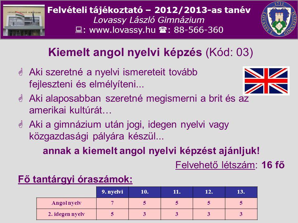 Felvételi tájékoztató – 2012/2013-as tanév Lovassy László Gimnázium  : www.lovassy.hu  : 88-566-360 Kiemelt angol nyelvi képzés (Kód: 03)  Aki szer