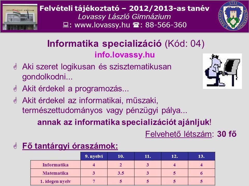 Felvételi tájékoztató – 2012/2013-as tanév Lovassy László Gimnázium  : www.lovassy.hu  : 88-566-360 Informatika specializáció (Kód: 04) info.lovassy