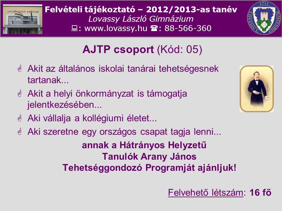 Felvételi tájékoztató – 2012/2013-as tanév Lovassy László Gimnázium  : www.lovassy.hu  : 88-566-360 AJTP csoport (Kód: 05)  Akit az általános iskol