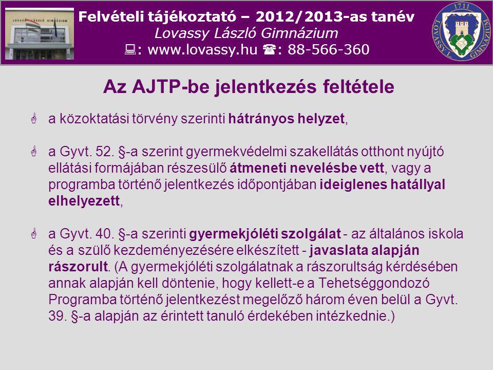 Felvételi tájékoztató – 2012/2013-as tanév Lovassy László Gimnázium  : www.lovassy.hu  : 88-566-360 Az AJTP-be jelentkezés feltétele  a közoktatási