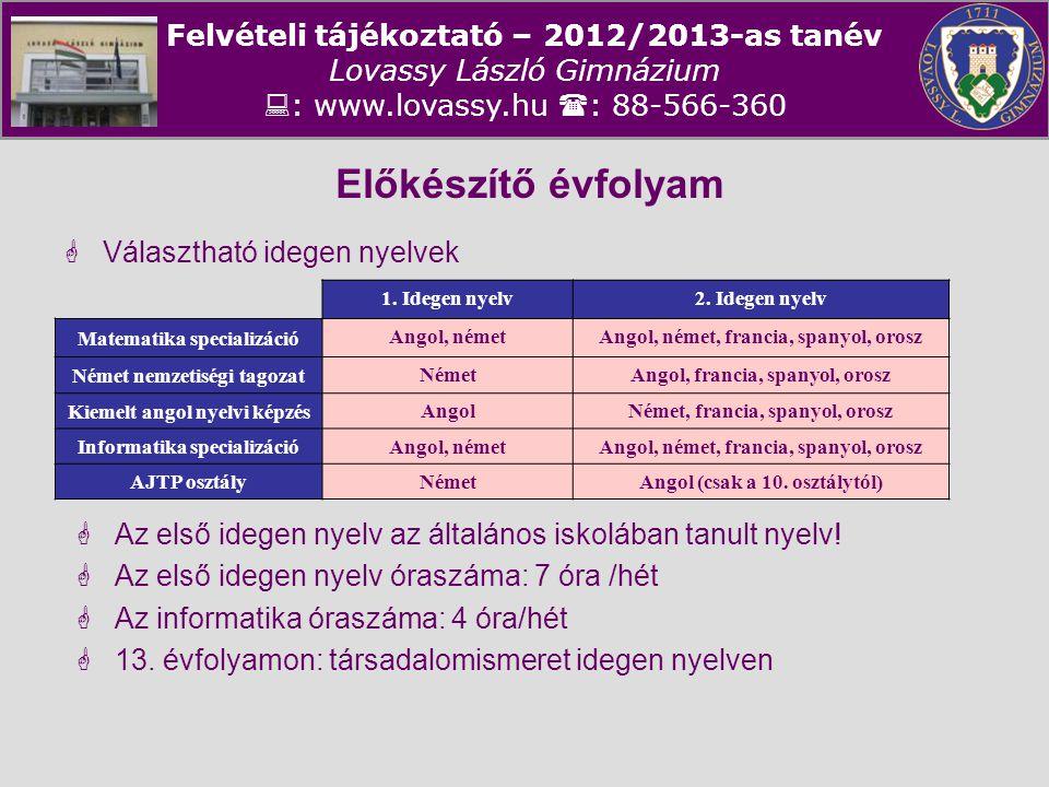 Felvételi tájékoztató – 2012/2013-as tanév Lovassy László Gimnázium  : www.lovassy.hu  : 88-566-360 Előkészítő évfolyam  Választható idegen nyelvek