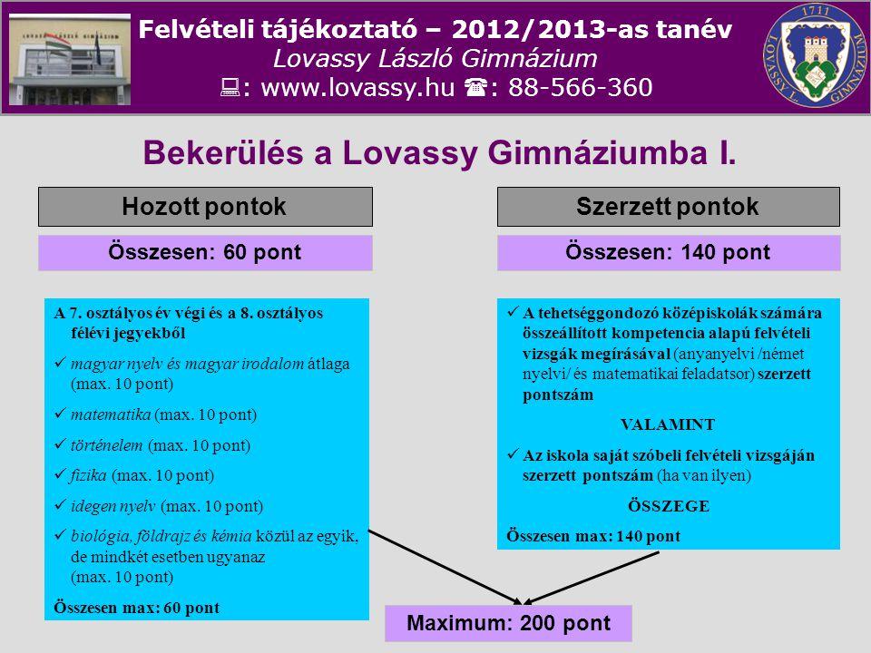 Felvételi tájékoztató – 2012/2013-as tanév Lovassy László Gimnázium  : www.lovassy.hu  : 88-566-360 Bekerülés a Lovassy Gimnáziumba I. Hozott pontok