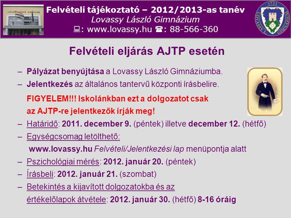 Felvételi tájékoztató – 2012/2013-as tanév Lovassy László Gimnázium  : www.lovassy.hu  : 88-566-360 Felvételi eljárás AJTP esetén –Pályázat benyújtá