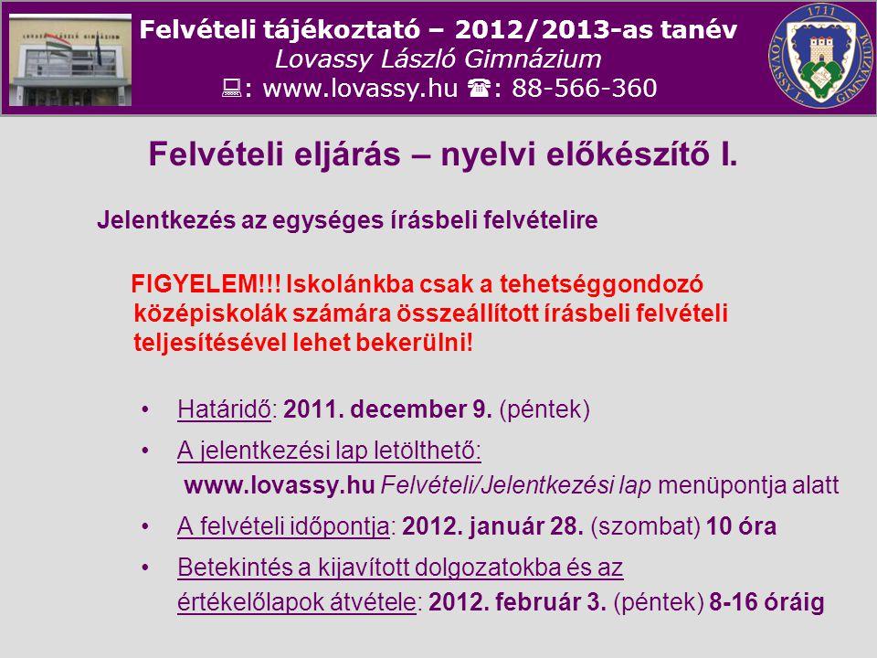 Felvételi tájékoztató – 2012/2013-as tanév Lovassy László Gimnázium  : www.lovassy.hu  : 88-566-360 Felvételi eljárás – nyelvi előkészítő I. Jelentk