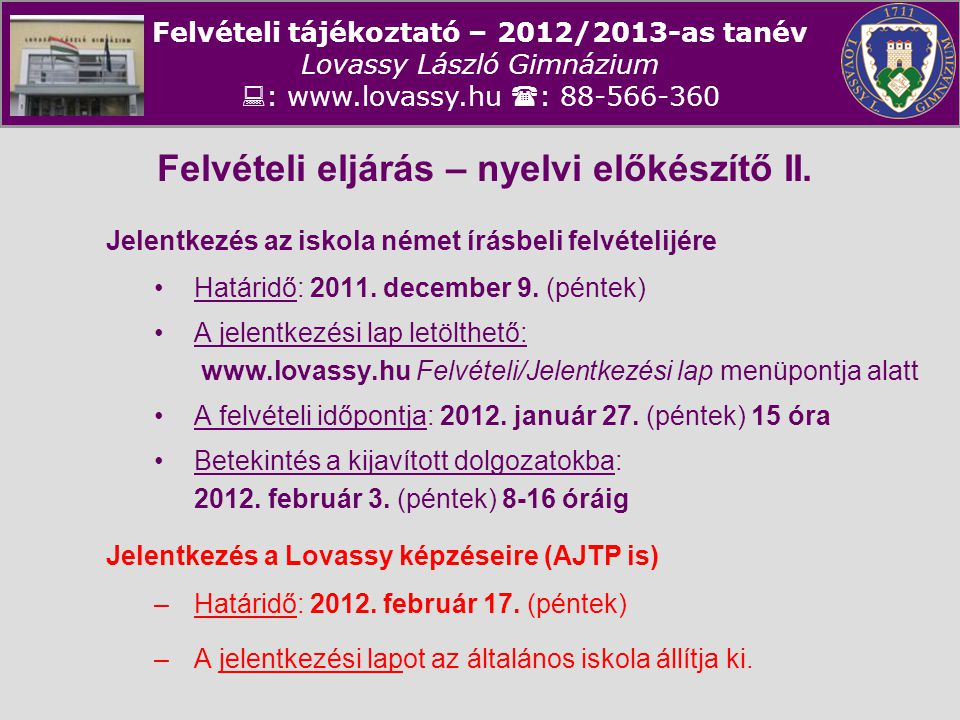 Felvételi tájékoztató – 2012/2013-as tanév Lovassy László Gimnázium  : www.lovassy.hu  : 88-566-360 Felvételi eljárás – nyelvi előkészítő II. Jelent