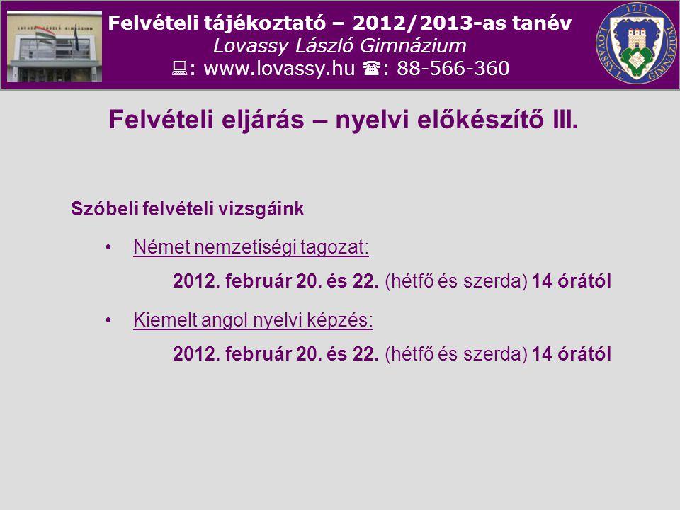 Felvételi tájékoztató – 2012/2013-as tanév Lovassy László Gimnázium  : www.lovassy.hu  : 88-566-360 Felvételi eljárás – nyelvi előkészítő III. Szóbe
