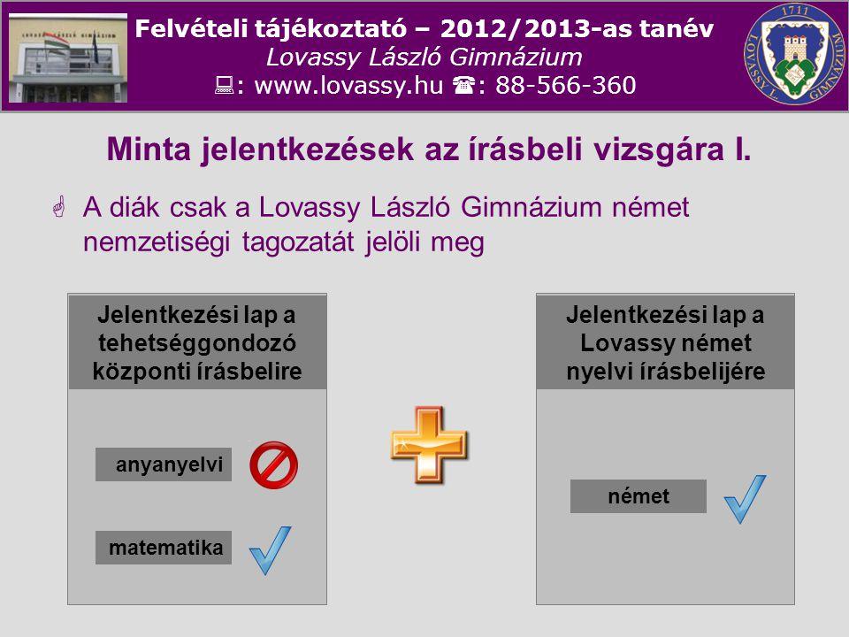Felvételi tájékoztató – 2012/2013-as tanév Lovassy László Gimnázium  : www.lovassy.hu  : 88-566-360 Minta jelentkezések az írásbeli vizsgára I.  A