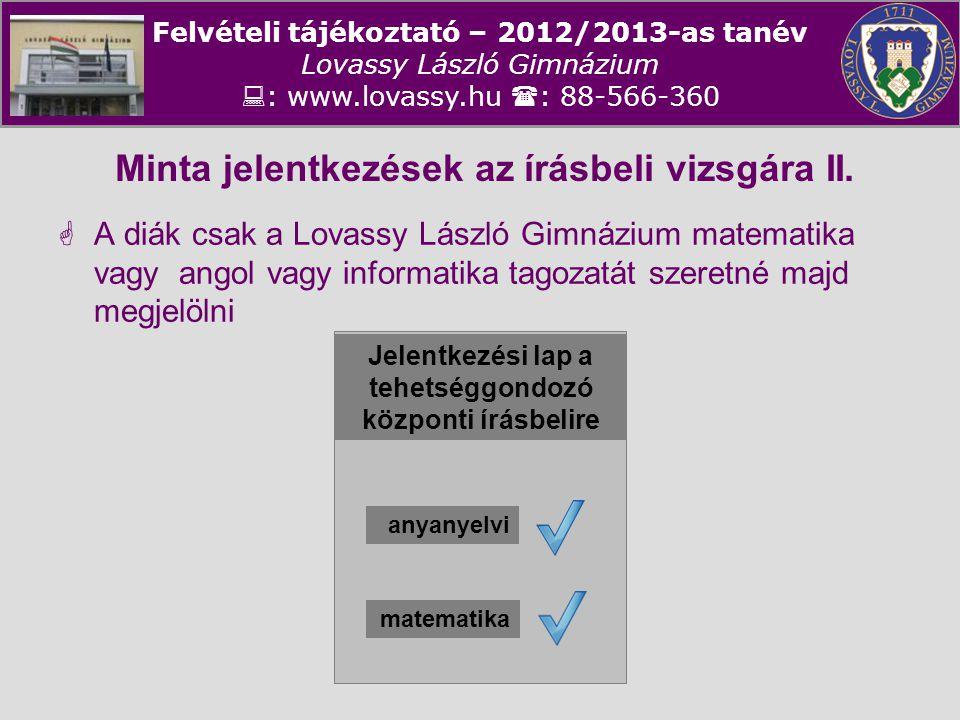 Felvételi tájékoztató – 2012/2013-as tanév Lovassy László Gimnázium  : www.lovassy.hu  : 88-566-360 Minta jelentkezések az írásbeli vizsgára II.  A