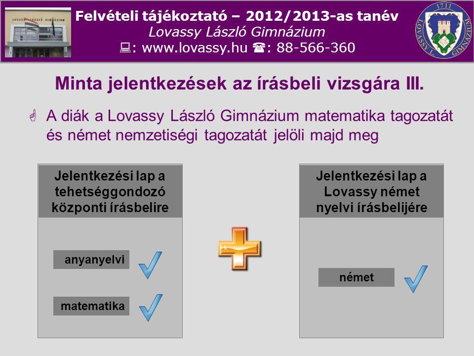 Felvételi tájékoztató – 2012/2013-as tanév Lovassy László Gimnázium  : www.lovassy.hu  : 88-566-360 Minta jelentkezések az írásbeli vizsgára III. 