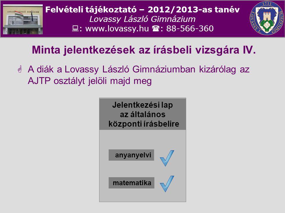 Felvételi tájékoztató – 2012/2013-as tanév Lovassy László Gimnázium  : www.lovassy.hu  : 88-566-360 Minta jelentkezések az írásbeli vizsgára IV.  A