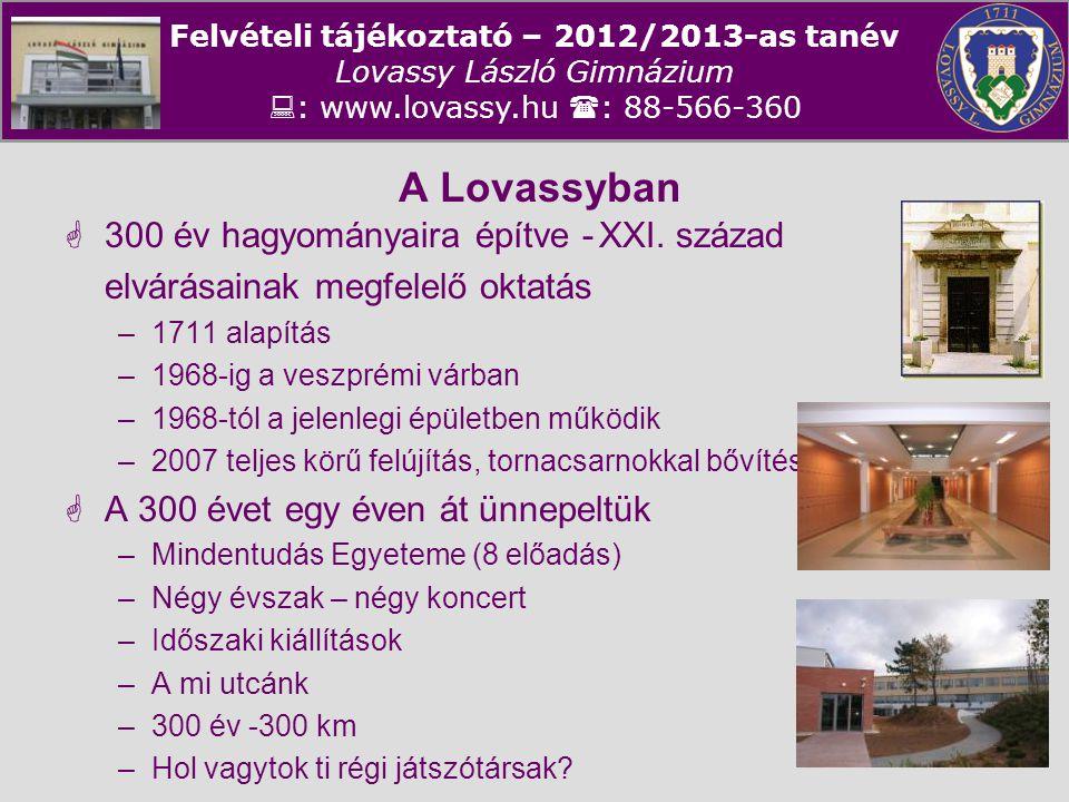 Felvételi tájékoztató – 2012/2013-as tanév Lovassy László Gimnázium  : www.lovassy.hu  : 88-566-360 Egyéb információk  Felvételi tájékoztatóink –2011.