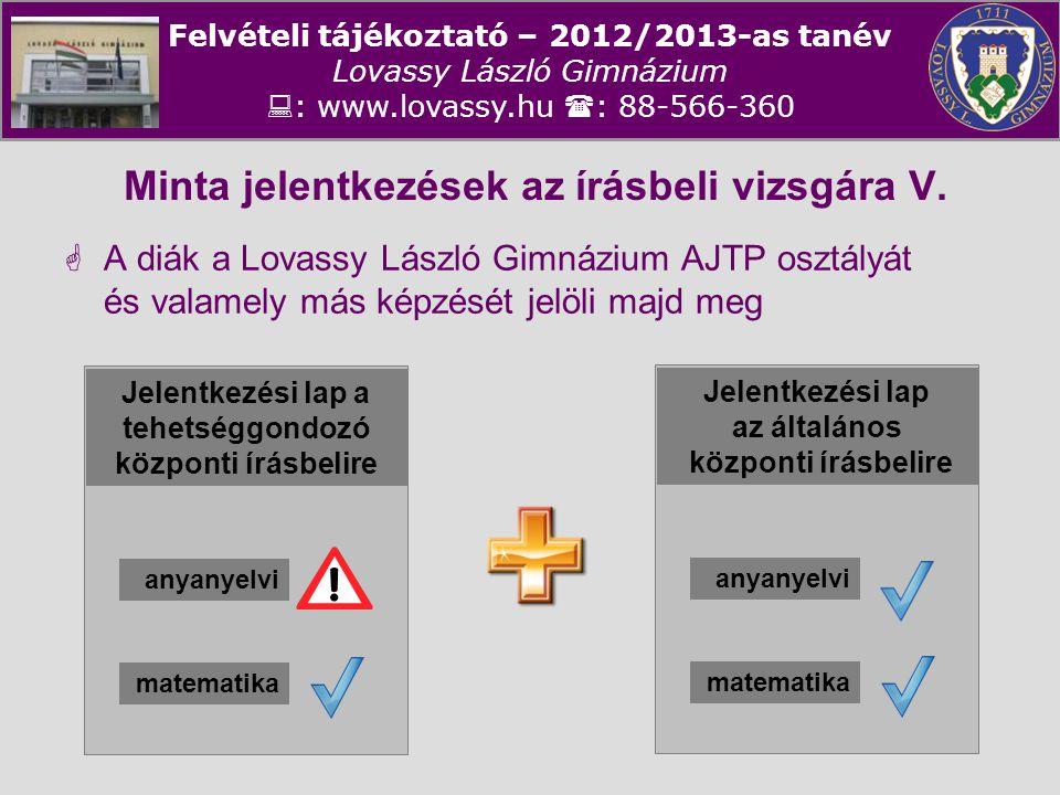 Felvételi tájékoztató – 2012/2013-as tanév Lovassy László Gimnázium  : www.lovassy.hu  : 88-566-360 Minta jelentkezések az írásbeli vizsgára V.  A