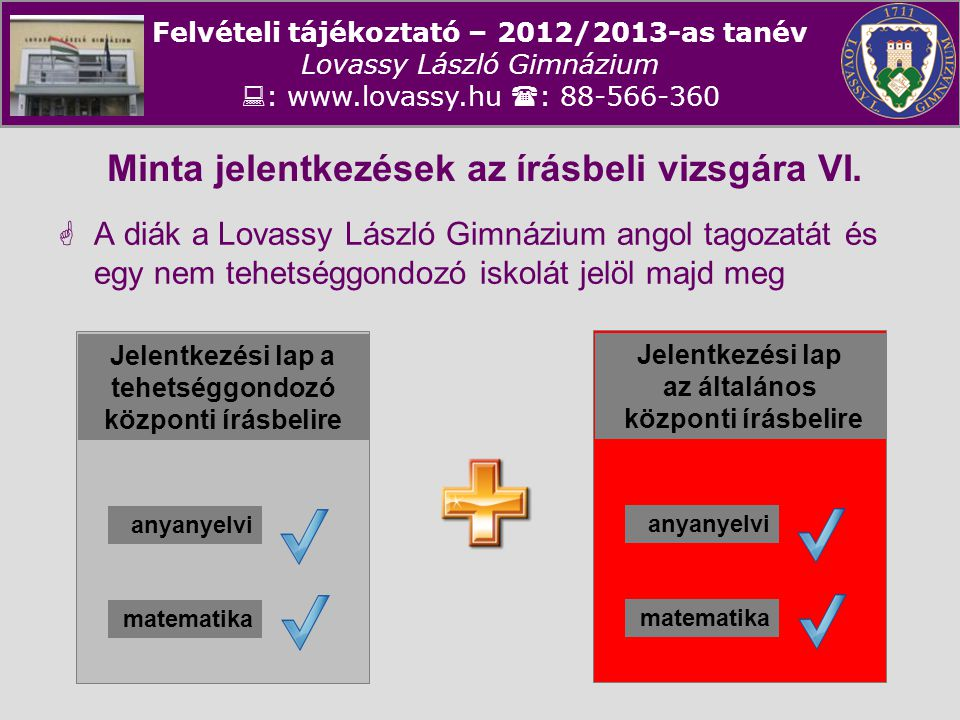 Felvételi tájékoztató – 2012/2013-as tanév Lovassy László Gimnázium  : www.lovassy.hu  : 88-566-360 Minta jelentkezések az írásbeli vizsgára VI.  A