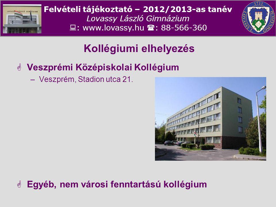 Felvételi tájékoztató – 2012/2013-as tanév Lovassy László Gimnázium  : www.lovassy.hu  : 88-566-360 Kollégiumi elhelyezés  Veszprémi Középiskolai K
