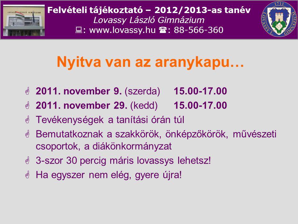Felvételi tájékoztató – 2012/2013-as tanév Lovassy László Gimnázium  : www.lovassy.hu  : 88-566-360 Nyitva van az aranykapu…  2011. november 9. (sz