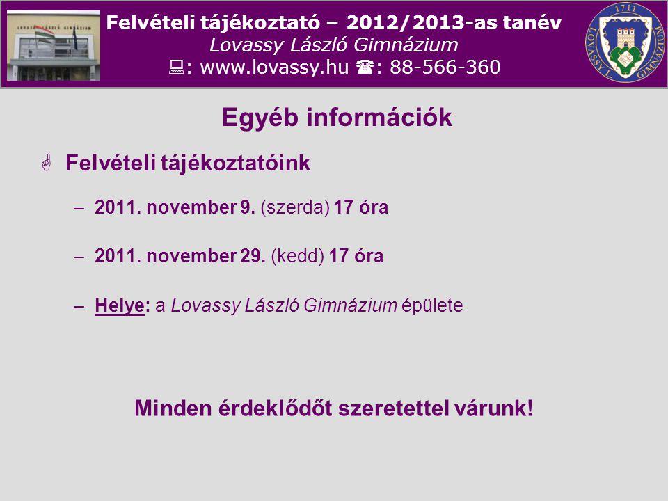 Felvételi tájékoztató – 2012/2013-as tanév Lovassy László Gimnázium  : www.lovassy.hu  : 88-566-360 Egyéb információk  Felvételi tájékoztatóink –20