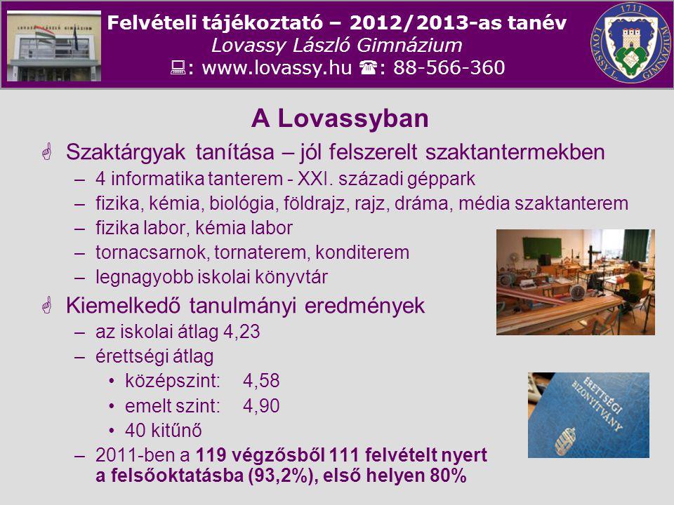Felvételi tájékoztató – 2012/2013-as tanév Lovassy László Gimnázium  : www.lovassy.hu  : 88-566-360 A Lovassyban  Kiemelkedő tanulmányi eredmények –OKTV –Nyelvvizsgák száma 158 vizsga - 119 végzős (1,33 db/fő) 69 felsőfokú –Kompetenciamérés 10.