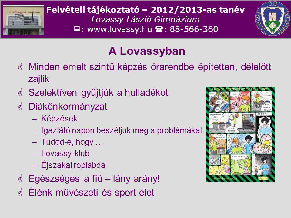 Felvételi tájékoztató – 2012/2013-as tanév Lovassy László Gimnázium  : www.lovassy.hu  : 88-566-360 A Lovassyban  Minden emelt szintű képzés óraren