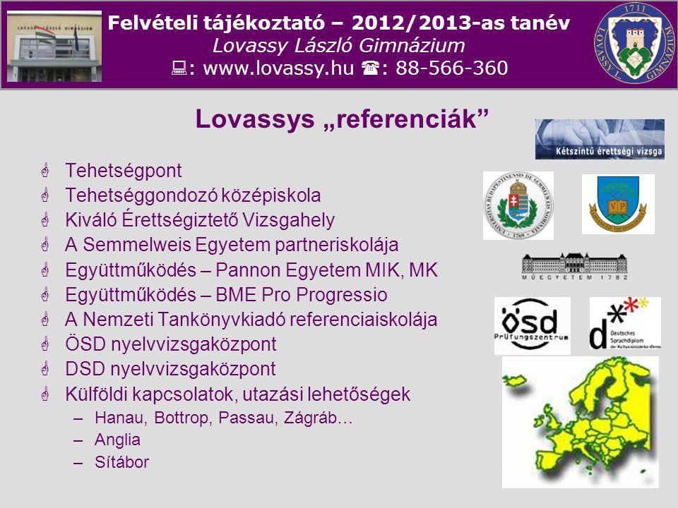Felvételi tájékoztató – 2012/2013-as tanév Lovassy László Gimnázium  : www.lovassy.hu  : 88-566-360 Jóhírű iskola – színes diákélet