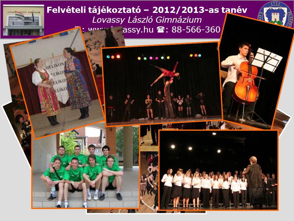 Felvételi tájékoztató – 2012/2013-as tanév Lovassy László Gimnázium  : www.lovassy.hu  : 88-566-360 Bekerülés a Lovassy Gimnáziumba II.