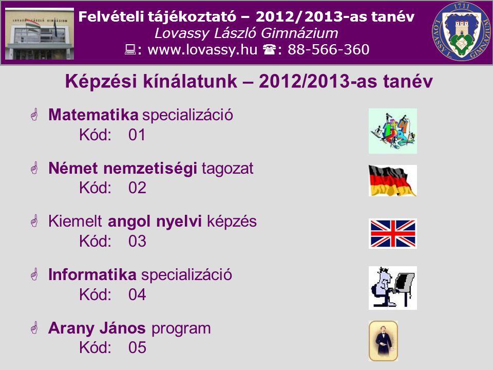 Felvételi tájékoztató – 2012/2013-as tanév Lovassy László Gimnázium  : www.lovassy.hu  : 88-566-360 Képzési kínálatunk – 2012/2013-as tanév  Matema
