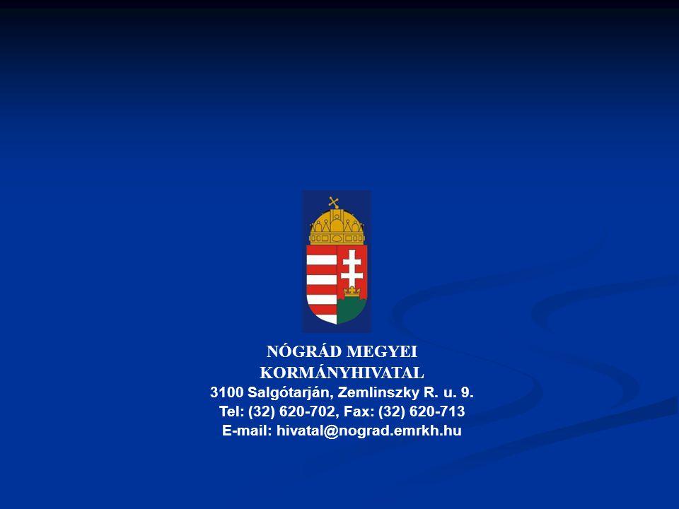 NÓGRÁD MEGYEI KORMÁNYHIVATAL 3100 Salgótarján, Zemlinszky R. u. 9. Tel: (32) 620-702, Fax: (32) 620-713 E-mail: hivatal@nograd.emrkh.hu