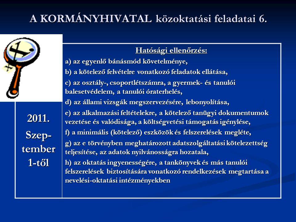 A KORMÁNYHIVATAL közoktatási feladatai 6. 2011. Szep- tember 1-től Hatósági ellenőrzés: a) az egyenlő bánásmód követelménye, b) a kötelező felvételre