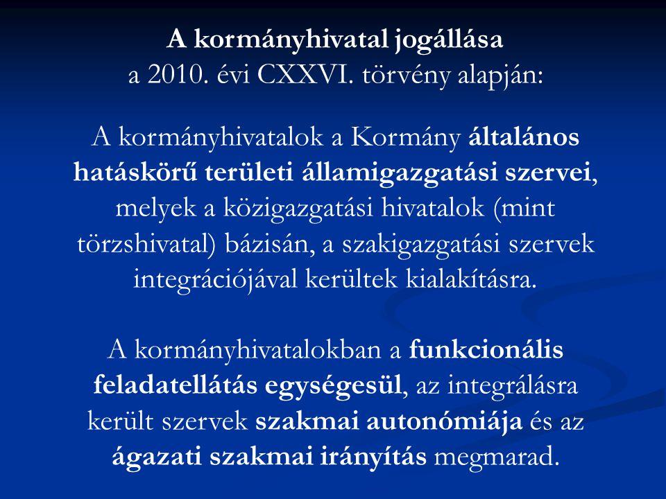 A kormányhivatal jogállása a 2010. évi CXXVI. törvény alapján: A kormányhivatalok a Kormány általános hatáskörű területi államigazgatási szervei, mely