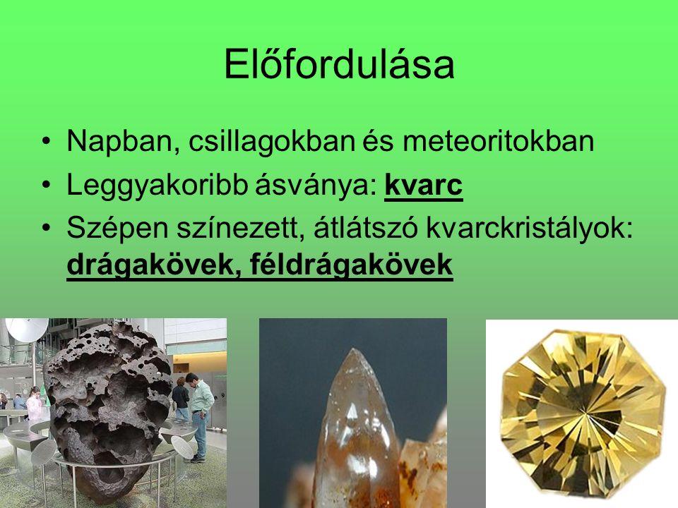 Előfordulása Napban, csillagokban és meteoritokban Leggyakoribb ásványa: kvarc Szépen színezett, átlátszó kvarckristályok: drágakövek, féldrágakövek