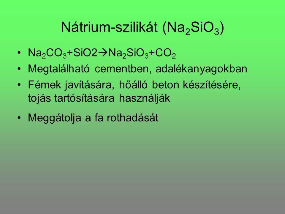 Nátrium-szilikát (Na 2 SiO 3 ) Na 2 CO 3 +SiO2  Na 2 SiO 3 +CO 2 Megtalálható cementben, adalékanyagokban Fémek javítására, hőálló beton készítésére, tojás tartósítására használják Meggátolja a fa rothadását