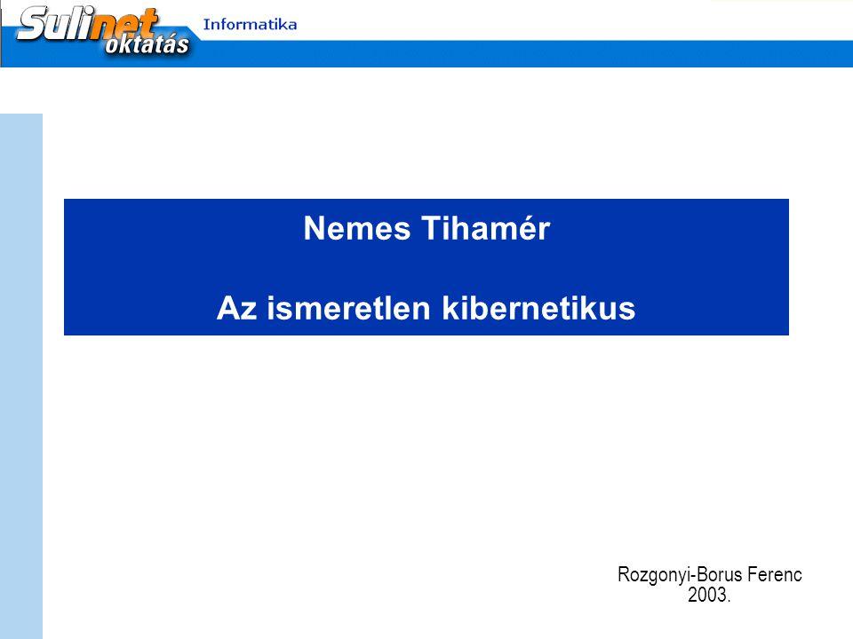 Nemes Tihamér Az ismeretlen kibernetikus Rozgonyi-Borus Ferenc 2003.