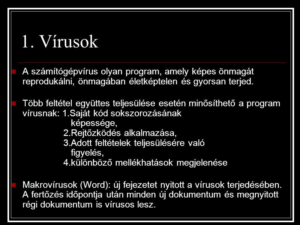 1. Vírusok A számítógépvírus olyan program, amely képes önmagát reprodukálni, önmagában életképtelen és gyorsan terjed. Több feltétel együttes teljesü