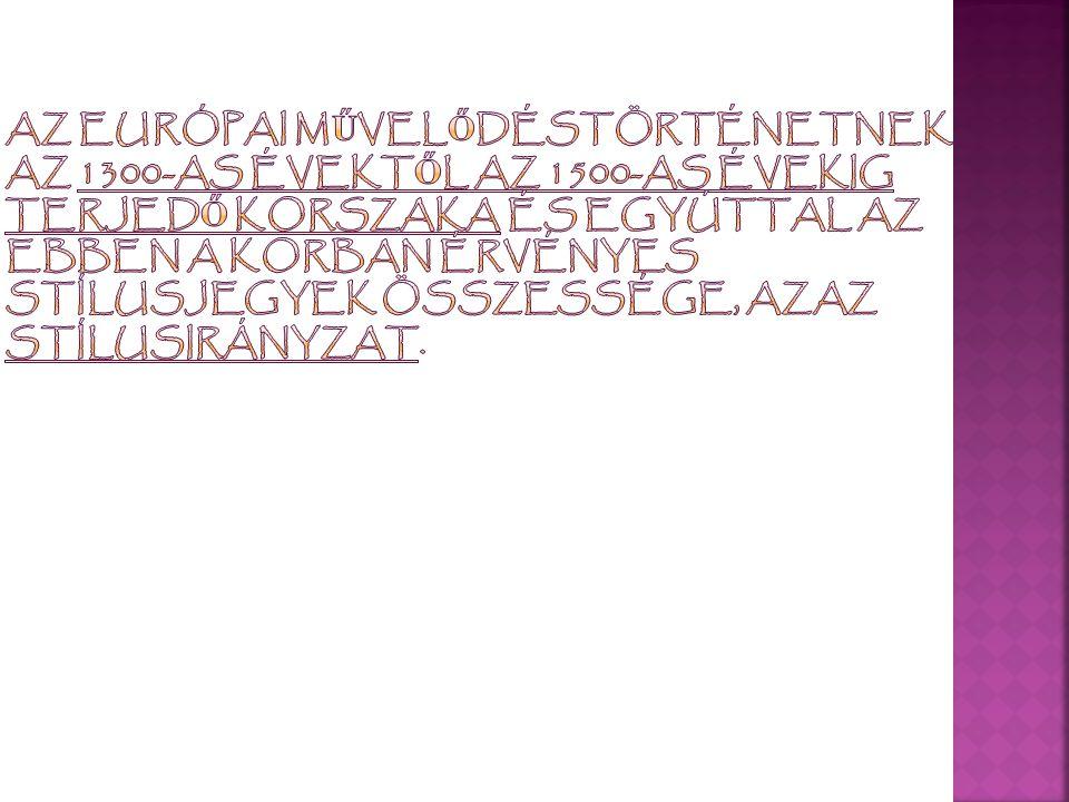 A szó jelentése újjászületés:  A magyar elnevezés francia eredet ű, az olasz elnevezést ('la rinascita') Vasari használta el ő ször.