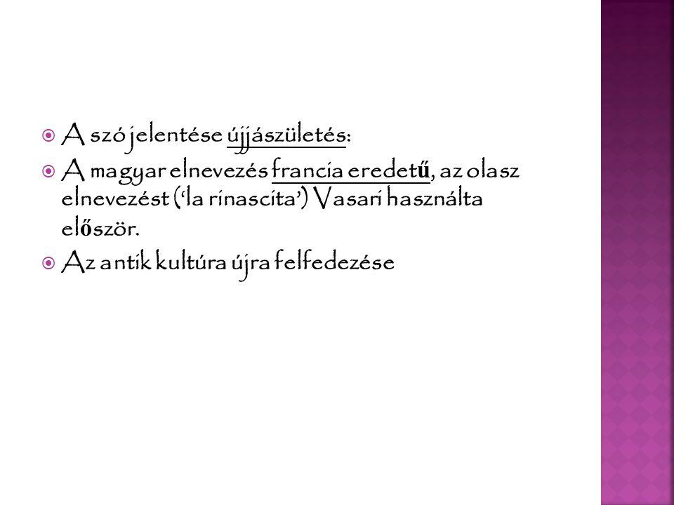  Zene: polifónia, szabadabb ritmus, mise részei, hangszerrel kísért szóló  M ű fajok kialakulása (motetta— latin, madrigál—nemzeti nyelv ű kórusm ű, villanella—pajzán, négyszólamú kórusdal)  Orlandus de Lassus, Giovanni da Palestrina  Johann Gutenberg mainzi mester  könyvnyomtatás  nyomtatott Biblia