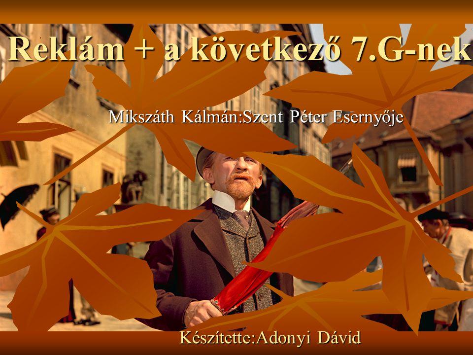 Mikszáth Kálmán:Szent Péter Esernyője Készítette:Adonyi Dávid Készítette:Adonyi Dávid Reklám + a következő 7.G-nek