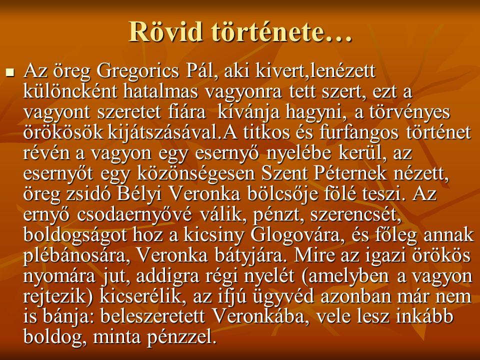 Rövid története… Az öreg Gregorics Pál, aki kivert,lenézett különcként hatalmas vagyonra tett szert, ezt a vagyont szeretet fiára kívánja hagyni, a tö