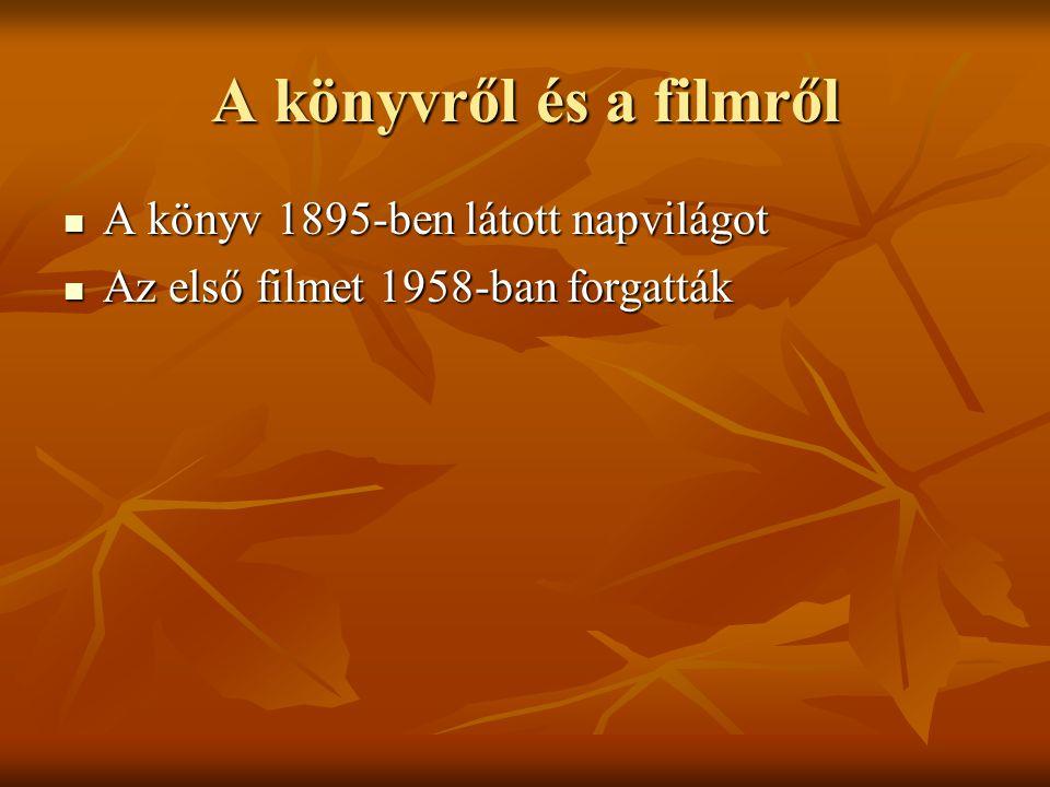 A könyvről és a filmről A könyv 1895-ben látott napvilágot A könyv 1895-ben látott napvilágot Az első filmet 1958-ban forgatták Az első filmet 1958-ba