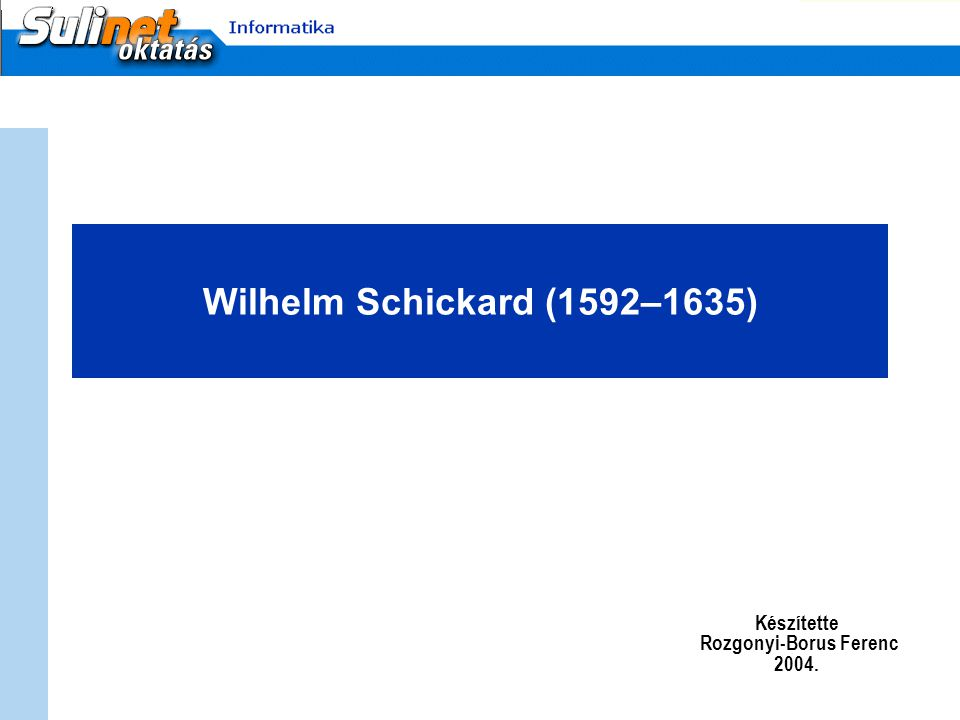 Wilhelm Schickard (1592–1635) Készítette Rozgonyi-Borus Ferenc 2004.