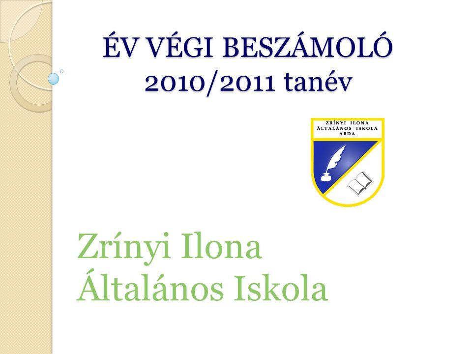 ÉV VÉGI BESZÁMOLÓ 2010/2011 tanév Zrínyi Ilona Általános Iskola