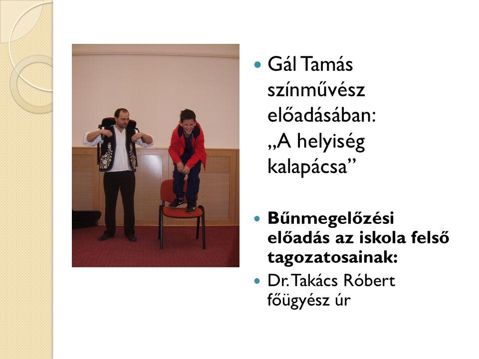 """Gál Tamás színművész előadásában: """"A helyiség kalapácsa"""" Bűnmegelőzési előadás az iskola felső tagozatosainak: Dr. Takács Róbert főügyész úr"""