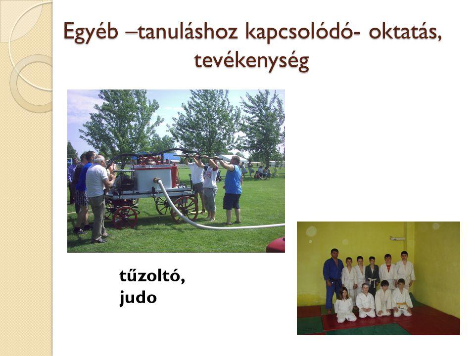 Egyéb –tanuláshoz kapcsolódó- oktatás, tevékenység tűzoltó, judo