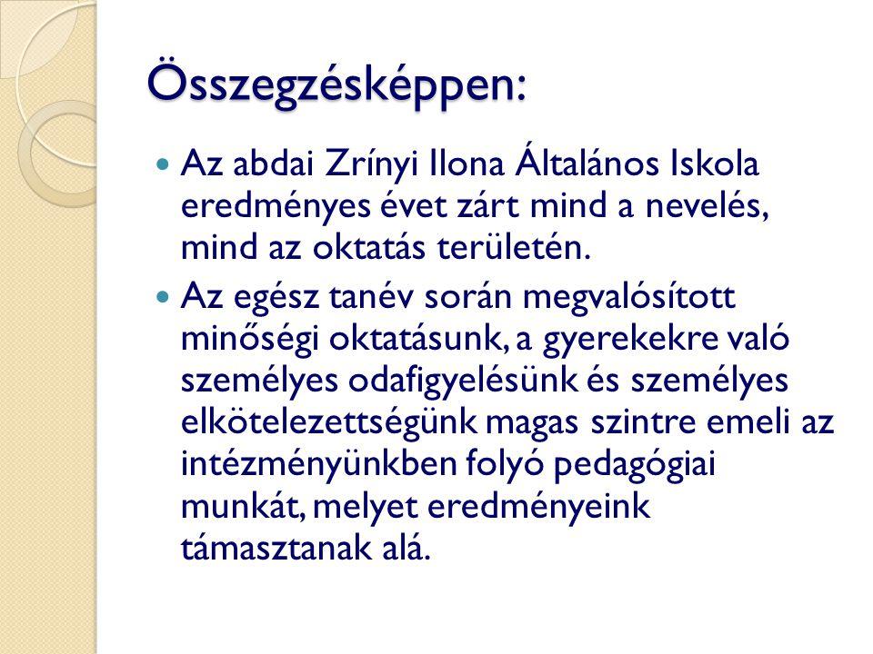 Összegzésképpen: Az abdai Zrínyi Ilona Általános Iskola eredményes évet zárt mind a nevelés, mind az oktatás területén. Az egész tanév során megvalósí