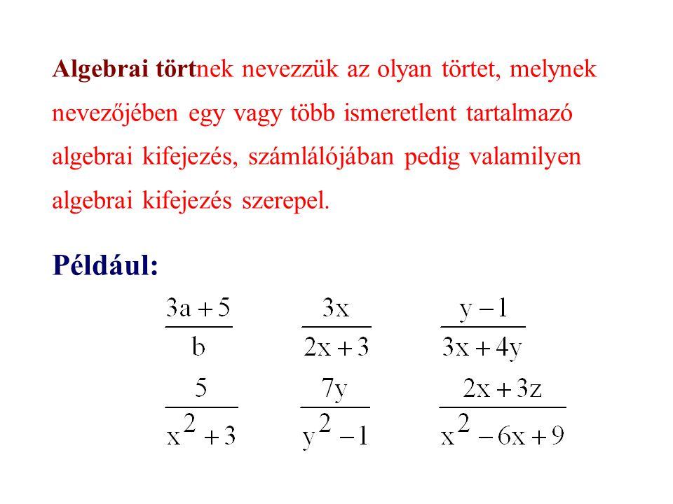 Algebrai törtnek nevezzük az olyan törtet, melynek nevezőjében egy vagy több ismeretlent tartalmazó algebrai kifejezés, számlálójában pedig valamilyen algebrai kifejezés szerepel.