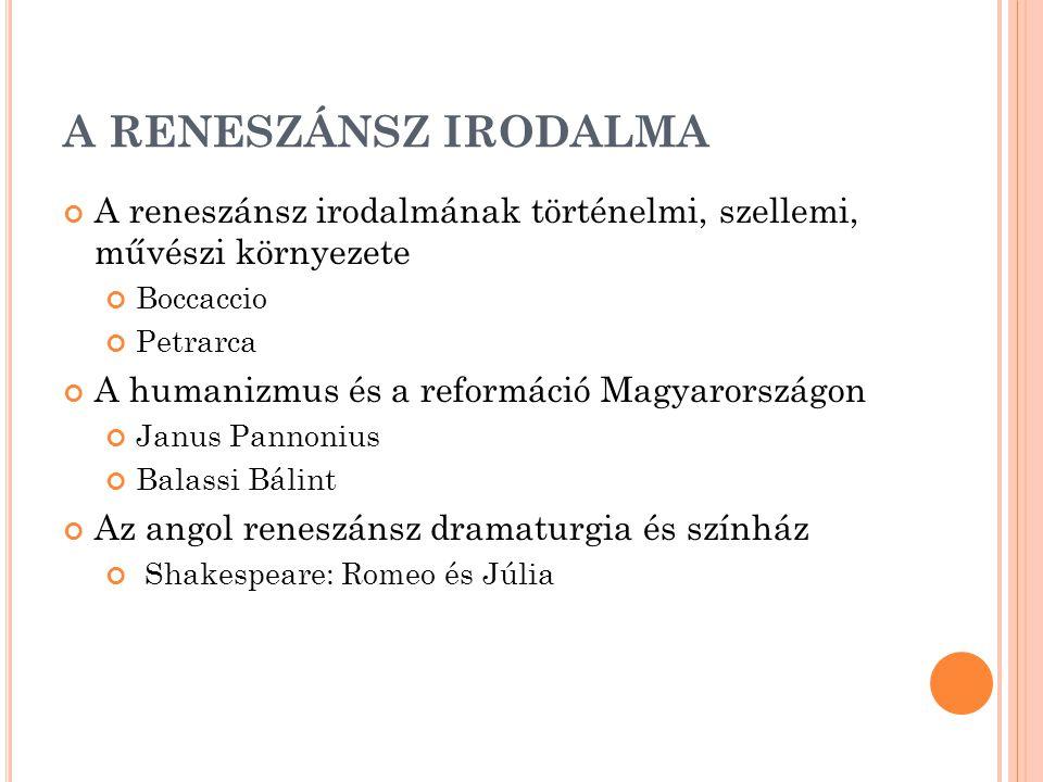 A RENESZÁNSZ IRODALMA A reneszánsz irodalmának történelmi, szellemi, művészi környezete Boccaccio Petrarca A humanizmus és a reformáció Magyarországon