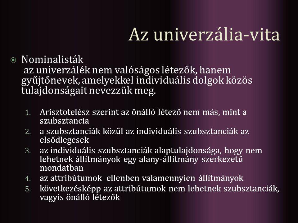 Az univerzália-vita  Nominalisták az univerzálék nem valóságos létezők, hanem gyűjtőnevek, amelyekkel individuális dolgok közös tulajdonságait nevezz